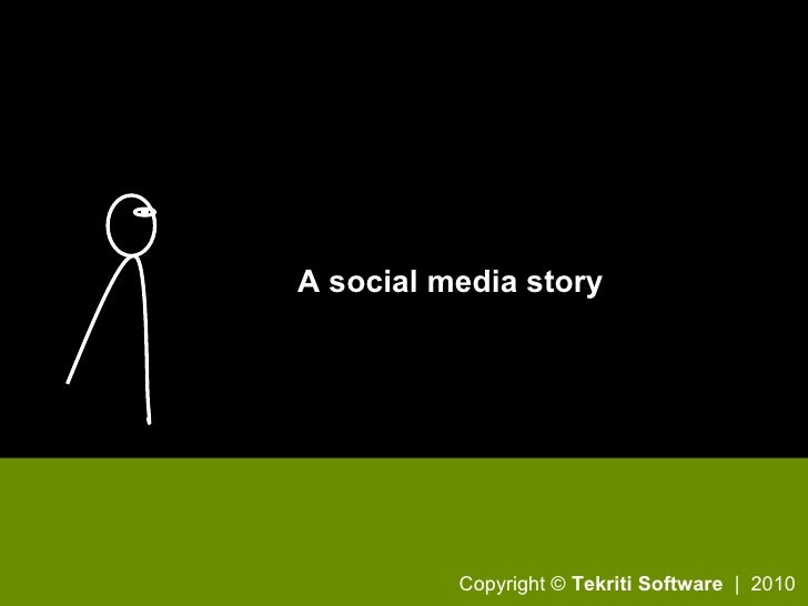 A social media story Copyright ©  Tekriti Software   |  2010