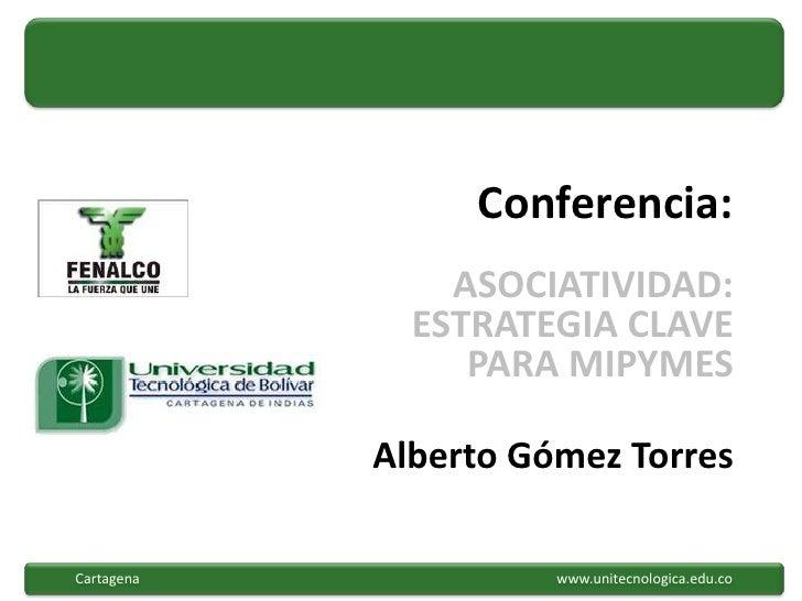 Conferencia:                ASOCIATIVIDAD:              ESTRATEGIA CLAVE                 PARA MIPYMES            Alberto G...