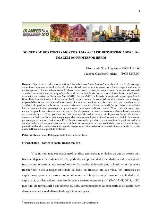 1 SOCIEDADE DOS POETAS MORTOS: UMA ANÁLISE DESMISTIFICADORA DA IMAGEM DO PROFESSOR HERÓI Giovana da Silva Uggioni – PPGE U...