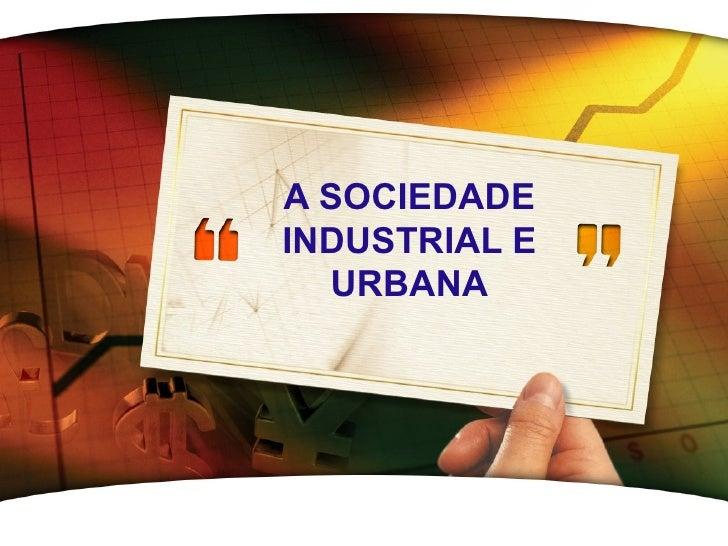 A sociedade industrial e urbana   parte 1