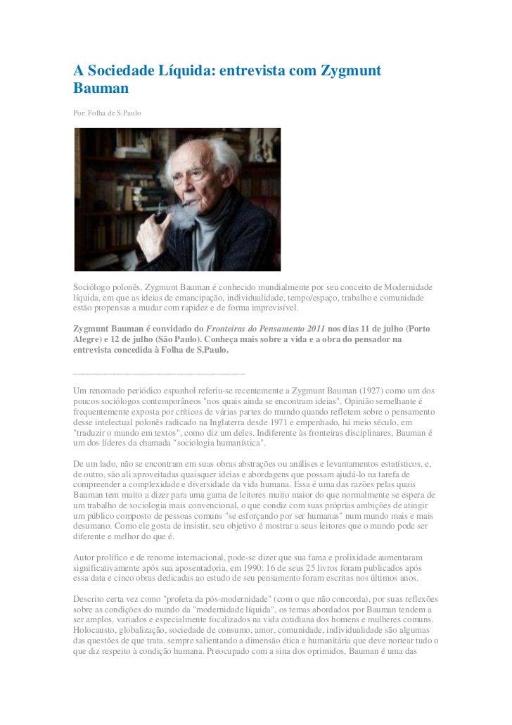 A Sociedade Líquida: entrevista com Zygmunt Bauman<br />Por: Folha de S.Paulo<br />Sociólogo polonês, Zygmunt Bauman é con...
