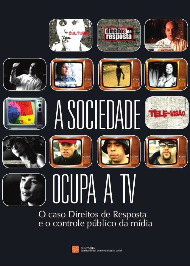 A SOCIEDADE   ocupa A TVO caso Direitos de Respostae o controle público da mídia