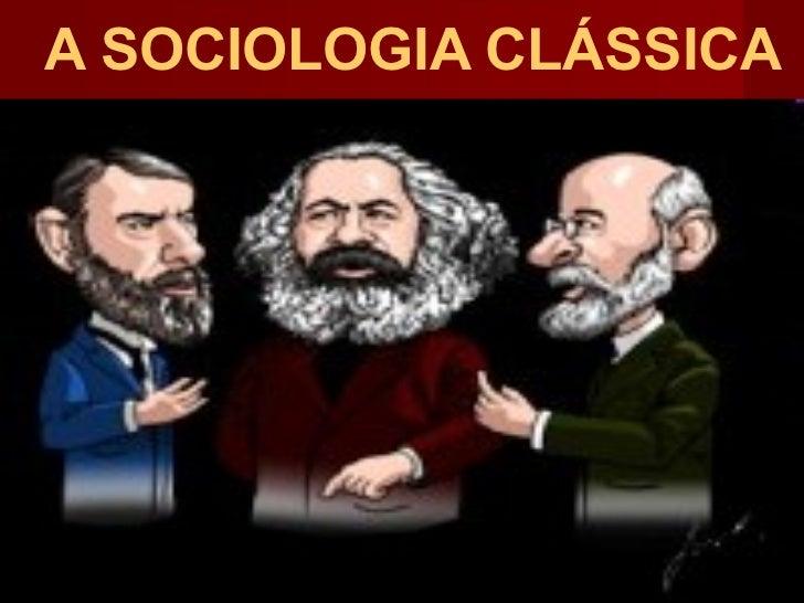 A SOCIOLOGIA CLÁSSICA