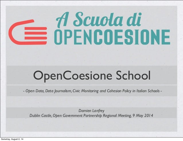 - Open Data, Data Journalism, Civic Monitoring and Cohesion Policy in Italian Schools - OpenCoesione School Damien Lanfrey...