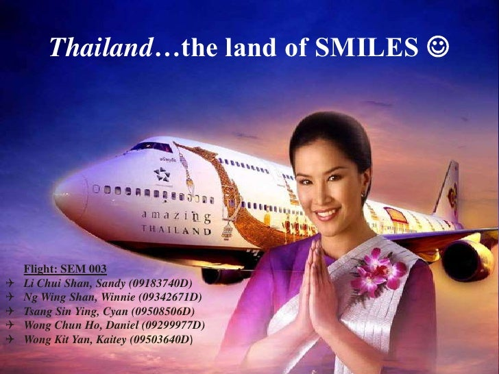Thailand…the land of SMILES <br />Flight: SEM 003<br /><ul><li>Li Chui Shan, Sandy (09183740D)