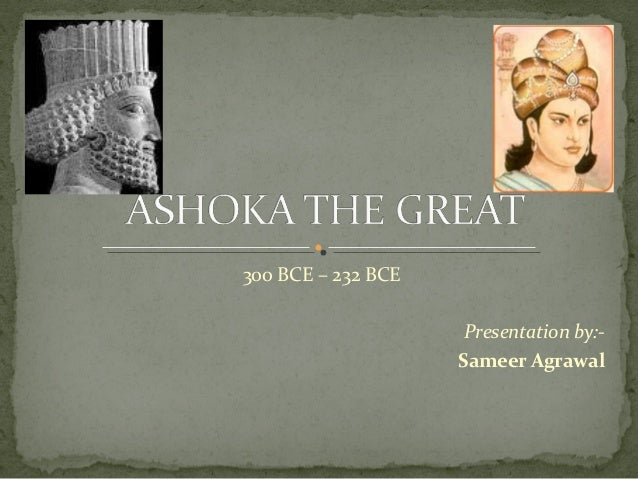 asoka the great Emperor ashoka is widely regarded as one of the greatest rulers of india this  paper mainly deals with his medical condition as recorded in the buddhist texts of .