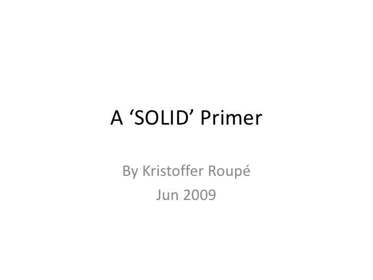 A 'SOLID' Primer<br />By KristofferRoupé<br />Jun 2009<br />
