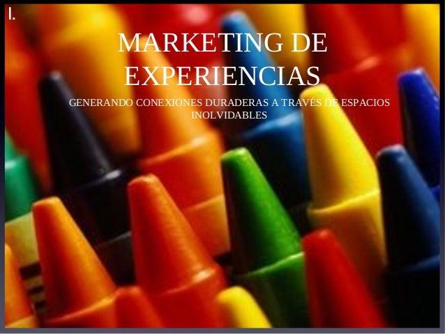 MARKETING DE EXPERIENCIAS GENERANDO CONEXIONES DURADERAS A TRAVÉS DE ESPACIOS INOLVIDABLES I.