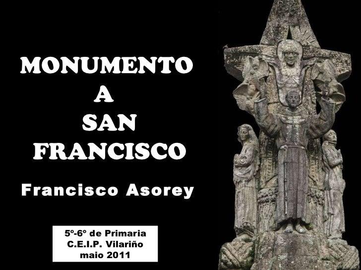 MONUMENTO  A  SAN FRANCISCO Francisco Asorey 5º-6º de Primaria C.E.I.P. Vilariño maio 2011