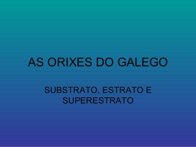AS ORIXES DO GALEGO SUBSTRATO, ESTRATO E SUPERESTRATO