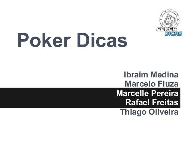 Poker DicasIbraim MedinaMarcelo FiuzaMarcelle PereiraRafael FreitasThiago Oliveira