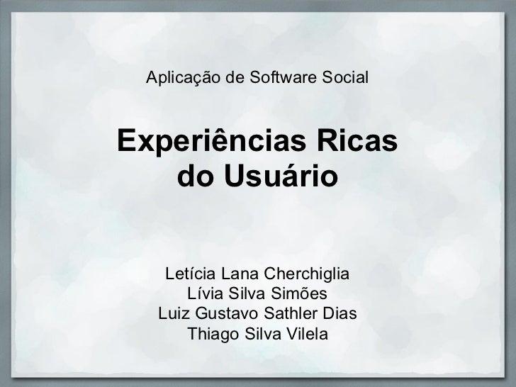 Aplicação de Software SocialExperiências Ricas   do Usuário   Letícia Lana Cherchiglia      Lívia Silva Simões  Luiz Gusta...