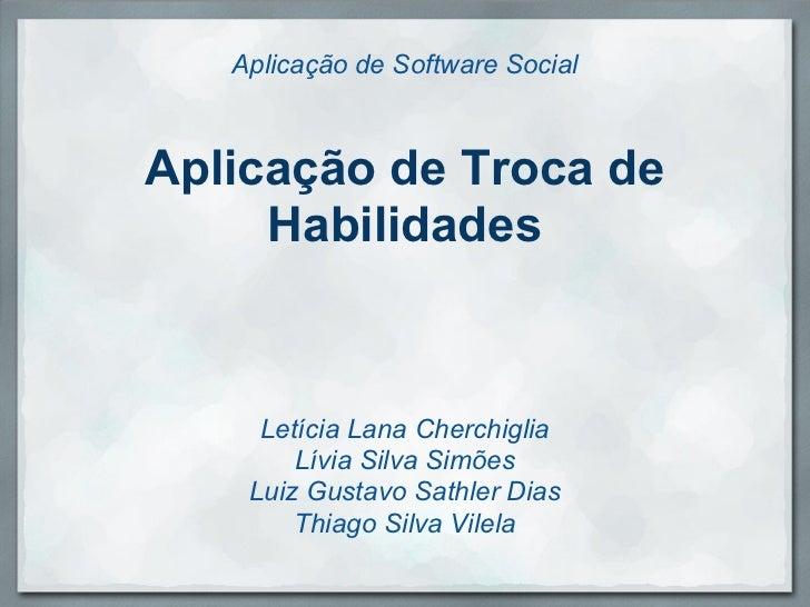 Aplicação de Software SocialAplicação de Troca de     Habilidades     Letícia Lana Cherchiglia        Lívia Silva Simões  ...