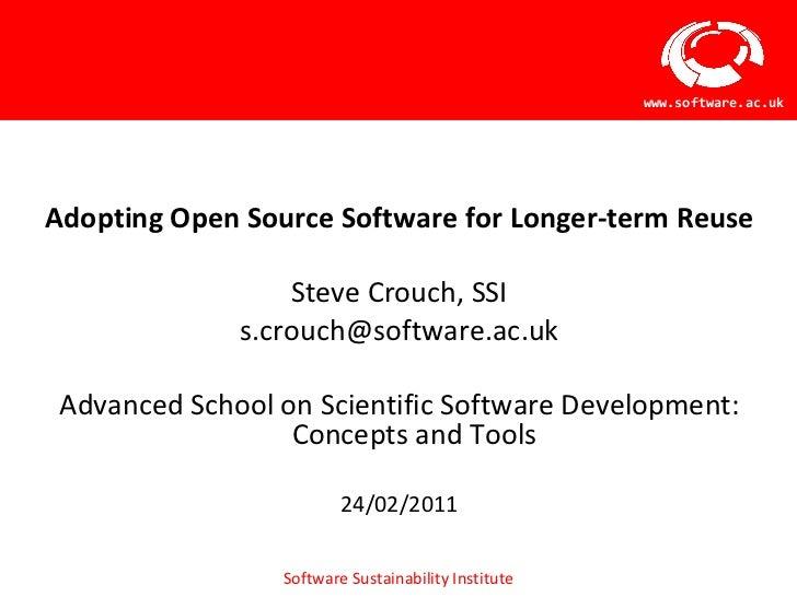<ul><li>Adopting Open Source Software for Longer-term Reuse </li></ul><ul><li>Steve Crouch, SSI </li></ul><ul><li>[email_a...