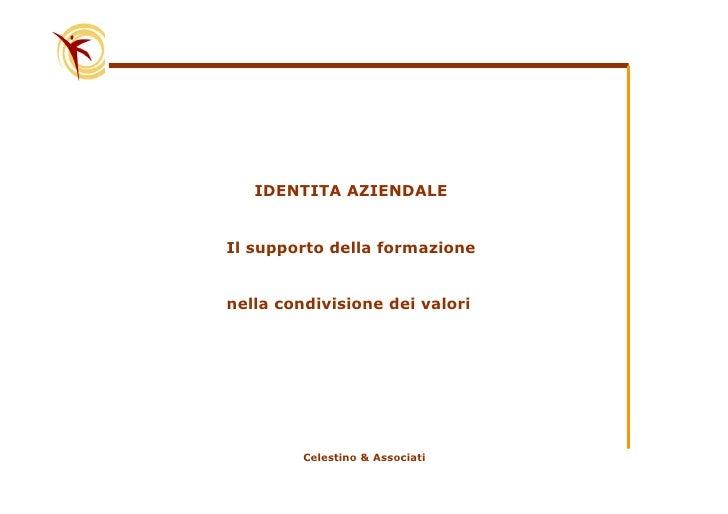 IDENTITA AZIENDALE   Il supporto della formazione   nella condivisione dei valori              Celestino & Associati