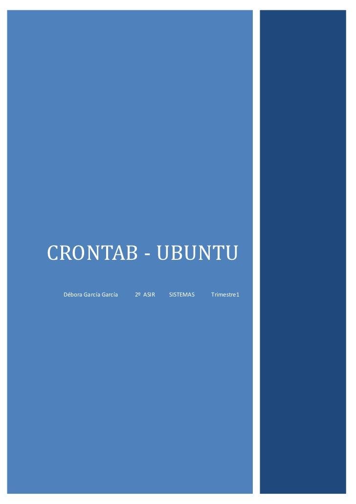 CRONTAB - UBUNTU Débora García García   2º ASIR   SISTEMAS   Trimestre1