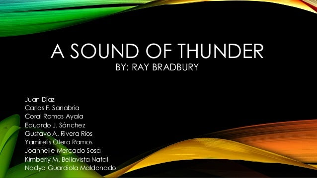 """theme a sound of thunder """"a sound of thunder"""" is a science fiction story about a man named eckels who  hires a time travel company to take him on a hunting expedition in the age of the ."""