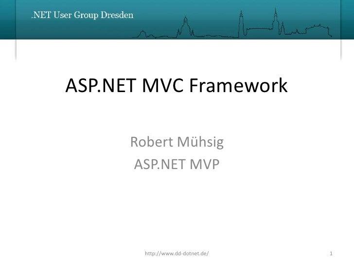 ASP.NET MVC Framework        Robert Mühsig       ASP.NET MVP             http://www.dd-dotnet.de/   1