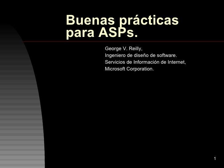 Buenas prácticas para ASPs. George V. Reilly, Ingeniero de diseño de software. Servicios de Información de Internet, Micro...