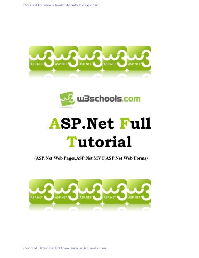 ASP.Net Full Tutorial (ASP.Net Web Pages,ASP.Net MVC,ASP.Net Web Forms) Created by www.ebooktutorials.blogspot.in Content ...