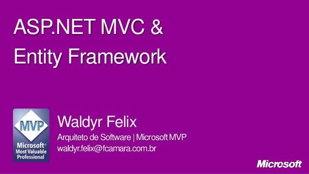 ASP.NET MVC & Entity Framework Waldyr Felix Arquiteto de Software | Microsoft MVP waldyr.felix@fcamara.com.br