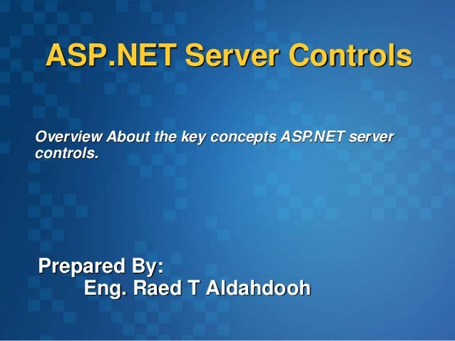 ASP.NET Server Controls Prepared By: Eng. Raed T Aldahdooh Overview About the key concepts ASP.NET server controls.