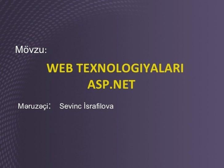 Mövzu:       WEB TEXNOLOGIYALARI             ASP.NETMəruzəçi:   Sevinc İsrafilova