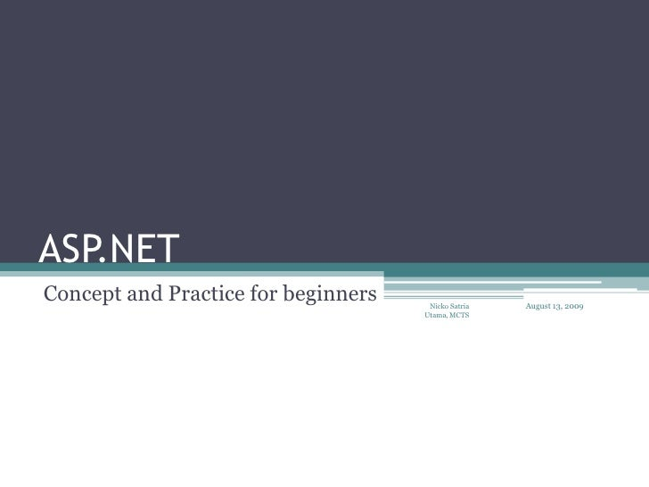 ASP.NET <br />Concept and Practice for beginners<br />August 13, 2009<br />Nicko Satria Utama, MCTS<br />