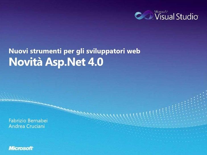 Novità Asp.Net 4.0<br />Nuovi strumenti per gli sviluppatori web<br />Fabrizio Bernabei<br />Andrea Cruciani<br />