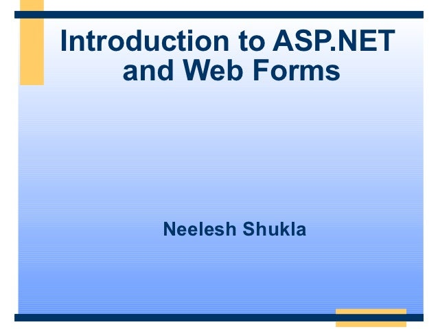 Introduction to ASP.NET     and Web Forms       Neelesh Shukla
