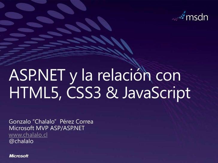 ASP.NET y la relación conHTML5, CSS3 & JavaScriptwww.chalalo.cl