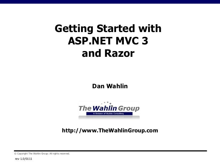 rev 1.0/0111<br />Getting Started withASP.NET MVC 3 and Razor<br />Dan Wahlin<br />http://www.TheWahlinGroup.com<br />