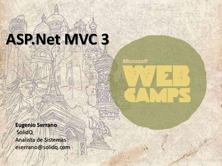 ASP.Net MVC 3<br />Eugenio SerranoSolidQAnalista de Sistemaseserrano@solidq.com<br />