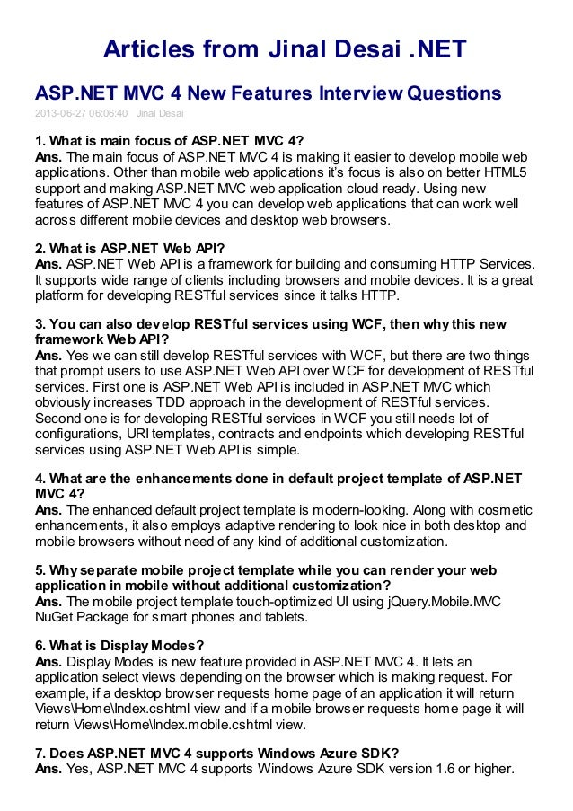 Articles from Jinal Desai .NET ASP.NET MVC 4 New Features Interview Questions 2013-06-27 06:06:40 Jinal Desai 1. What is m...