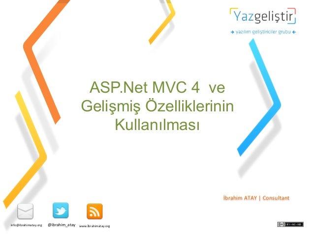 ASP.Net MVC 4 ve Gelişmiş Özelliklerinin Kullanılması  İbrahim  ATAY  |  Consultant    info@ibrahimatay.org    @...