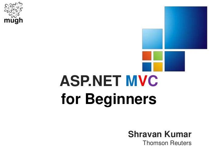 ASP.NET MVCfor Beginners<br />Shravan Kumar<br />Thomson Reuters<br />