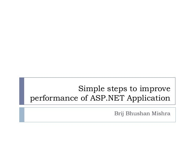 Simple steps to improveperformance of ASP.NET Application                    Brij Bhushan Mishra