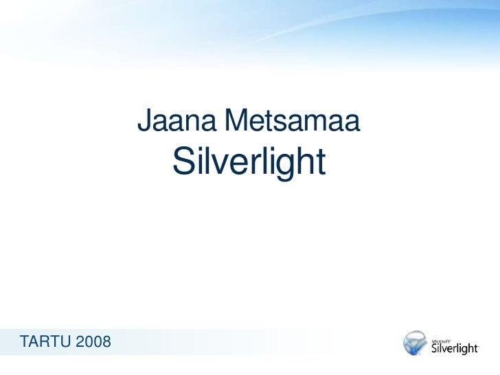 Jaana Metsamaa                Silverlight    TARTU 2008