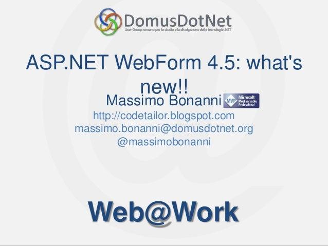 ASP.NET WebForm 4.5: whats          new!!         Massimo Bonanni       http://codetailor.blogspot.com    massimo.bonanni@...