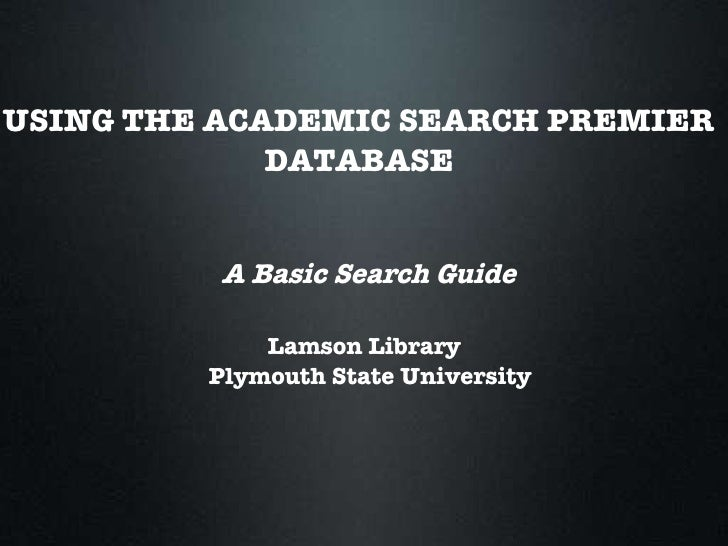 USING THE ACADEMIC SEARCH PREMIER  DATABASE A Basic Search Guide Lamson Library Plymouth State University