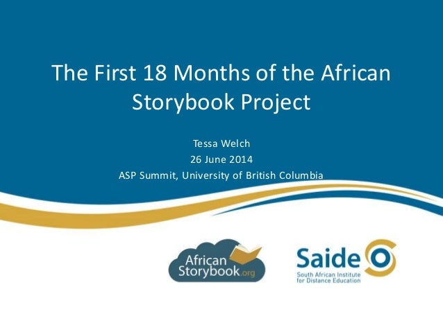The First 18 Months of the African Storybook Project Tessa Welch 26 June 2014 ASP Summit, University of British Columbia