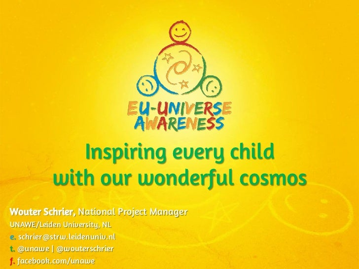 Inspiring every child           with our wonderful cosmosWouter Schrier, National Project ManagerUNAWE/Leiden University, ...