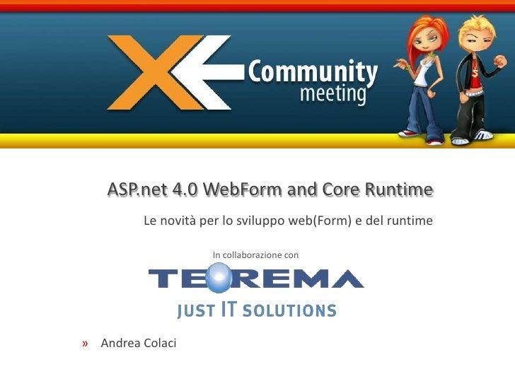 ASP.net 4.0 WebForm and Core Runtime<br />Le novità per lo sviluppo web(Form) e del runtime<br />Andrea Colaci<br />