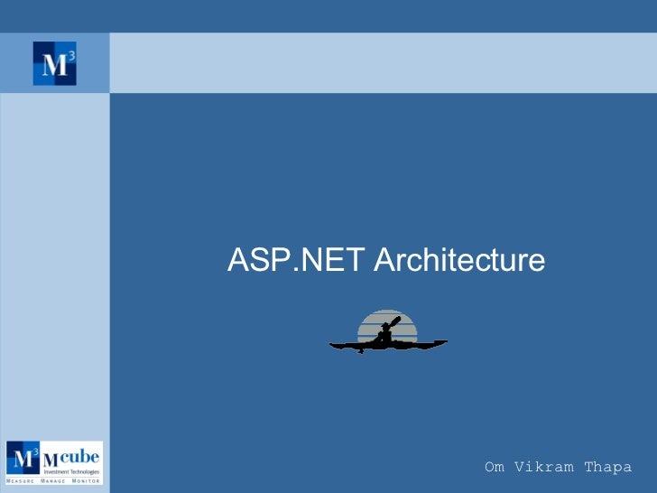 ASP.NET Architecture Om Vikram Thapa