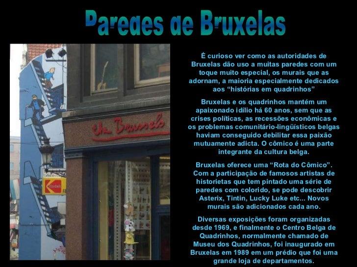 Paredes de Bruxelas É curioso ver como as autoridades de Bruxelas dão uso a muitas paredes com um toque muito especial, os...