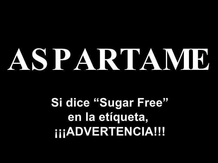"""ASPARTAME Si dice  """" Sugar Free """" en la et í queta ,   ¡¡¡ ADVERTENCIA !!!"""