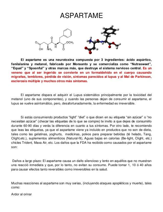 ASPARTAME       El aspartame es una neurotoxina compuesta por 3 ingredientes: ácido aspártico,fenilalanina y metanol, fabr...