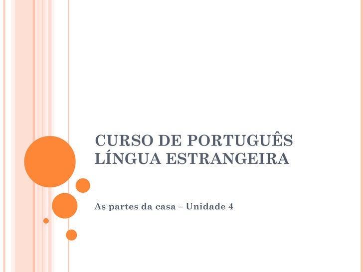 CURSO DE PORTUGUÊSLÍNGUA ESTRANGEIRAAs partes da casa – Unidade 4