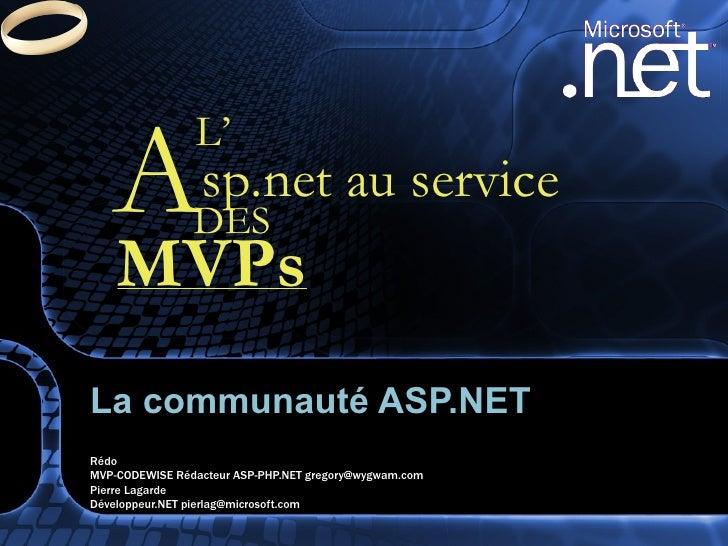 La communauté ASP.NET  Rédo  MVP-CODEWISE Rédacteur ASP-PHP.NET gregory@wygwam.com Pierre Lagarde Développeur.NET pierlag@...