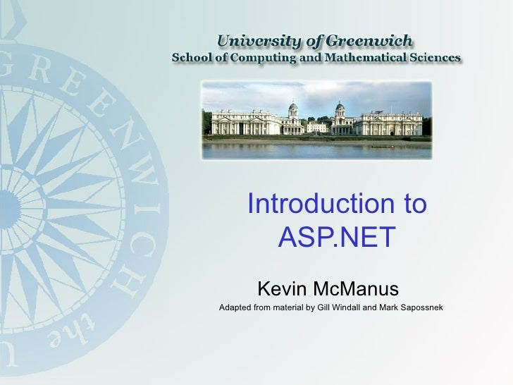 Introduction to ASP.NET Kevin McManus  Adapted from material by Gill Windall and Mark Sapossnek